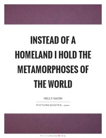instead-of-a-homeland-i-hold-the-metamorphoses-of-the-world-quote-1